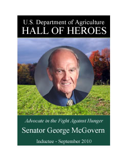 Senator George McGovern, National Leader of Nutrition and Farming Programs, Inductee September 2010, USDA Hall of Heroes